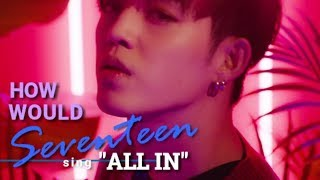 Video [SEVENTEEN] How would SEVENTEEN sing 'ALL IN' by Monsta X download MP3, 3GP, MP4, WEBM, AVI, FLV Maret 2018