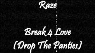 Raze - Break 4 Love (Drop The Panties)