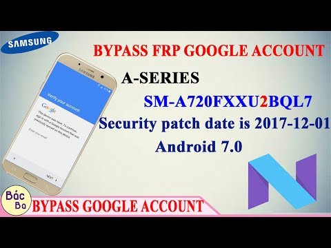 Bypass FRP Google Account A-Series A7 2017 (SM-A720F) Securiry Level 2 Android 7.0