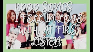 KPOP SONGS I FELL IN LOVE WITH AT FIRST LISTEN    KLAND