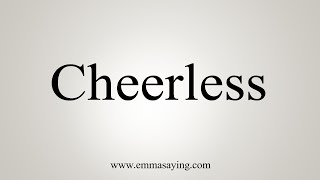 How To Say Cheerless