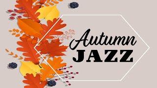Autumn JAZZ Music - Piano Jazz and Autumn: Slow JAZZ  Playlist
