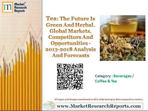 Tea - The Future Is Green And Herbal. Global Markets, Competitors And Opportunities - 2013-2018