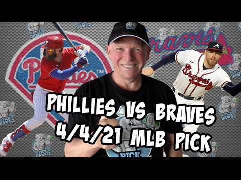 Philadelphia Phillies vs Atlanta Braves 4/4/21 MLB Pick and Prediction MLB Tips Betting Pick