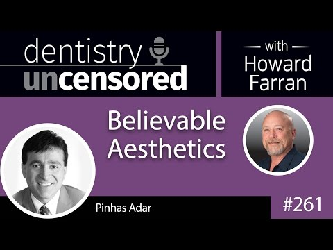 261 Believable Aesthetics with Pinhas Adar : Dentistry Uncen