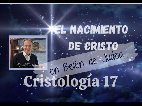 Cristología - Raúl Ferrero - Video 17 - El nacimiento del Cristo en Belén de Judea