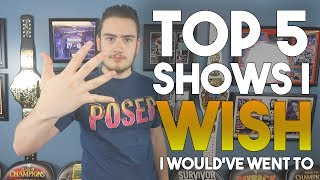 Top 5 WWE Shows I Wish I Would've Went To