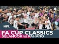 Selangor Vs Pahang 2018   FA CUP CLASSICS