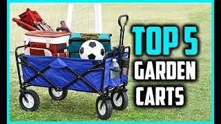 Top 5 Best Garden Carts in 2018 Reviews & Buying Guide