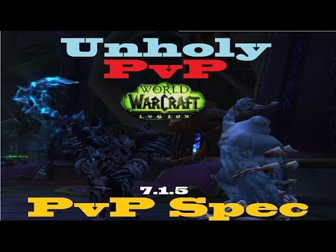 7 1 5 Unholy Dk Pvp Spec After Buff Arena And Bg Talent Guide Youtube