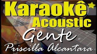 Baixar Priscilla Alcantara - Gente (De Zero a Dez) (Karaokê Acústico) playback