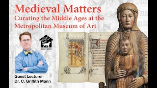 Medieval Matters Curating The Middle Ages At The Metropolitan Museum Of Art