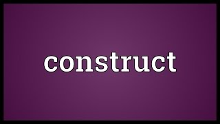 Construct Meaning