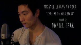 """Take Me To Your Heart"" Michael Learns to Rock (cover by Daniel Park)"