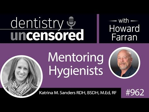 962 Mentoring Hygienists with Katrina Sanders, RDH, BSDH, M.Ed, RF : Dentistry Uncensored