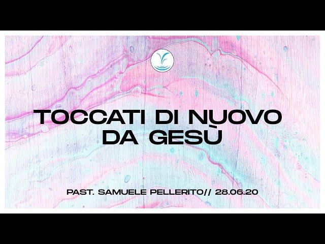 Toccati di nuovo da Gesù - Past. Samuele Pellerito | 28.06.20 #SundayService