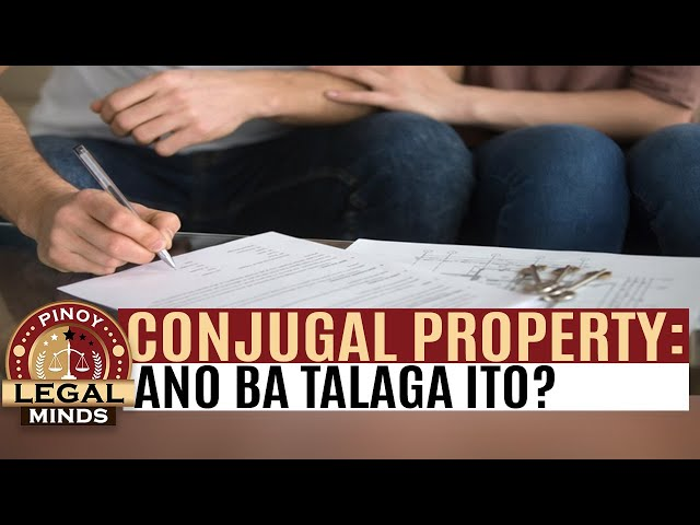 CONJUGAL PROPERTY: Ano ba talaga ito?