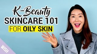 oily skincare routine for k beauty beginners   wish beauty 101   wishtrend