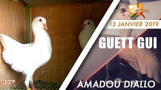 GUETT GUI DU 13 JANVIER 2019 AVEC AMADOU DIALLO