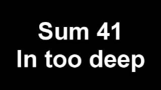 Sum 41 - In too Deep.