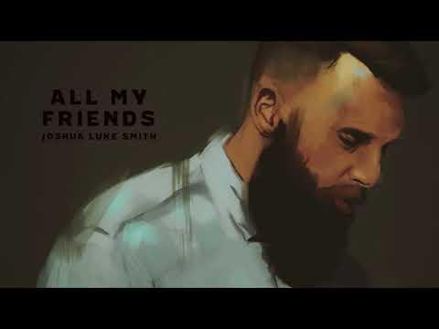 Joshua Luke Smith | All My Friends (Audio Video)
