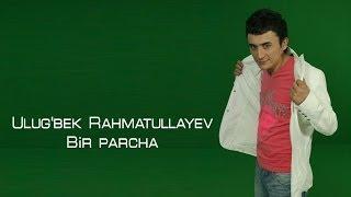Ulug'bek Rahmatullayev - Bir parcha (Official video)