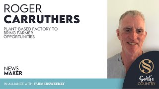 "Roger Carruthers | ""Plant-based factory to bring farmer opportunities"""
