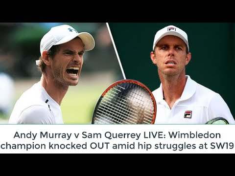 Andy Murray vs Sam Querrey LIVE Wimbledon champion knocked OUT amid hip struggles at SW19