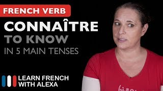 Connaître (to know) - 5 Main French Tenses