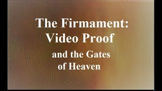 The Firmament Dome Video Proof & the Gates of Heaven * Flat Earth