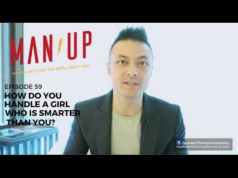 How Do You Handle A Girl Who Is Smarter Than You? - The Man Up Show, Ep. 59