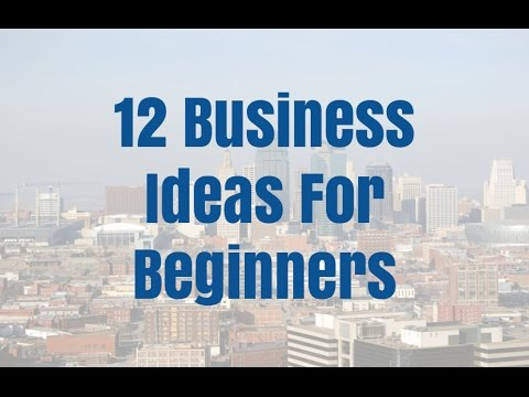 12 Business Ideas For Beginners