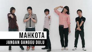Download Mahkota - Jangan Ganggu Dulu (Official Music Video)