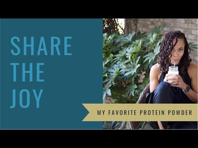 Share the Joy #111 My favorite protein powder