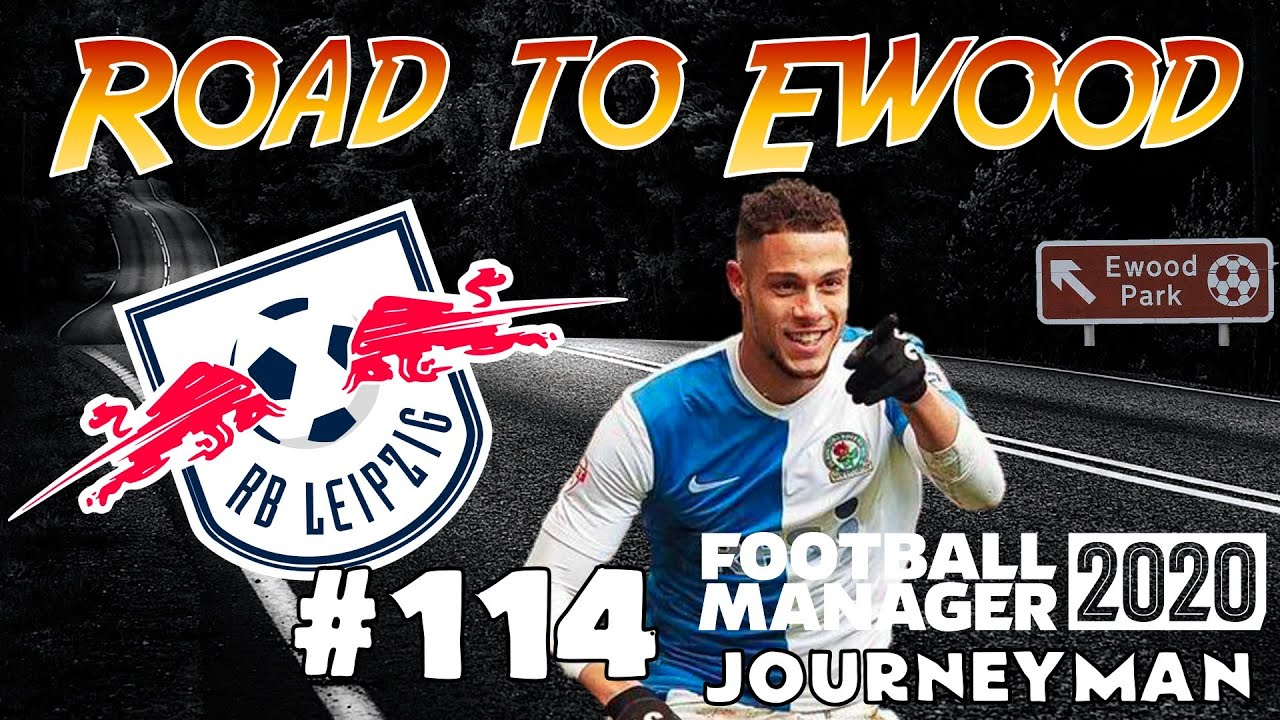 FM20 - ROAD TO EWOOD - JOURNEYMAN - RB LEIPZIG - FOOTBALL MANAGER 2020 - EPISODE 114