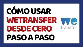 🔴 Cómo Usar Wetransfer 2020 Enviar Archivos Pesados