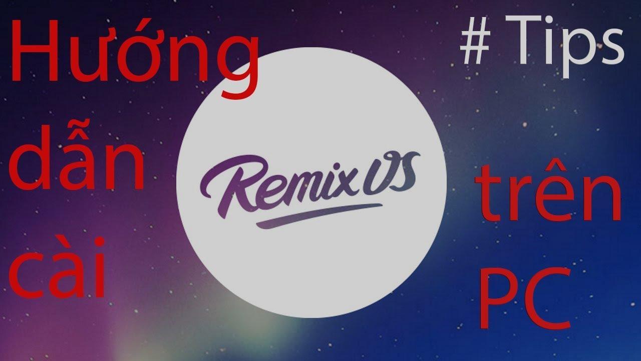[Atips] Hướng dẫn cài đặt Remix OS – Hệ điều hành Android cho PC