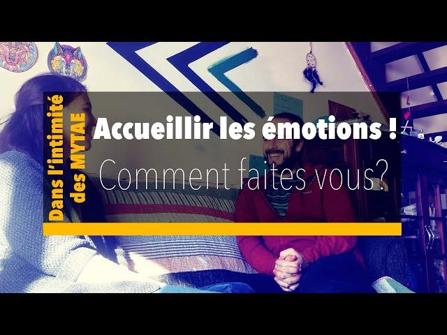 Dans l'intimité des MYTAE - Episode 4 - Accueillir les émotions, Comment faites vous?