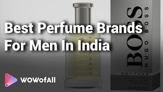 Best Perfume Brands for Men in India: Complete List with Features, Price Range & Details