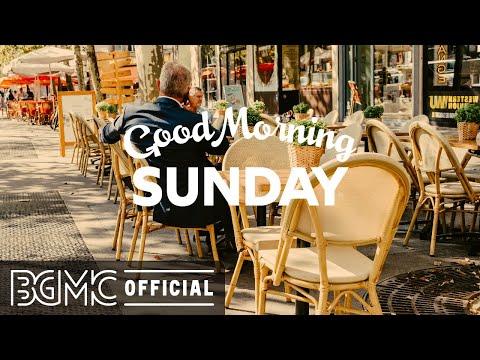 SUNDAY MORNING JAZZ: Morning Coffee Jazz Music for Wake Up, Lazy Weekend