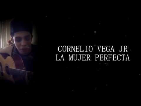 Cornelio Vega Jr. - La Mujer Perfecta 2017 ( LETRA ) [ COMPLETA ]