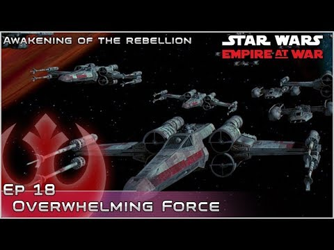 Overwhelming Force - Ep 18 [Rebels] Awakening of the Rebellion - Empire at War Mod