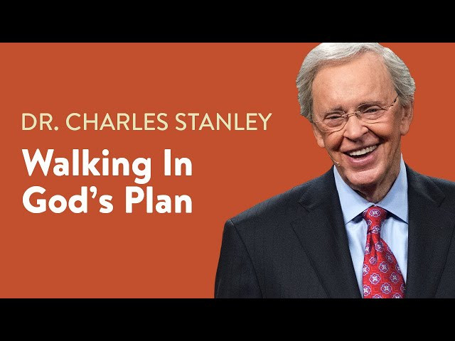 Walking In God's Plan – Dr. Charles Stanley