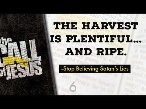6 - THE HARVEST IS PLENTIFUL... And Ripe. -Stop Believing Satan's Lies