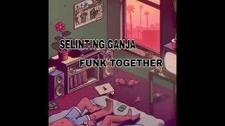 SELINTING GANJA - FUNK TOGETHER
