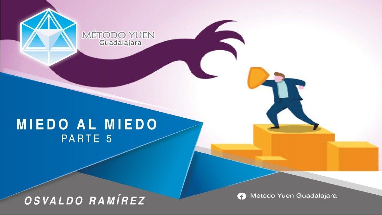 Miedo al Miedo 5 | MÉTODO YUEN POR OSVALDO RAMIREZ