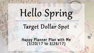 Hello Spring - Target Dollar Spot - Happy Planner Plan with Me (3/20/17 to 3/26/17)