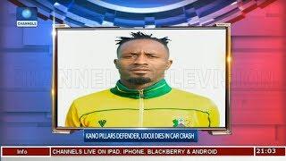 Kano Pillars Defender, Udoji Dies In Crash  Sports Tonight 
