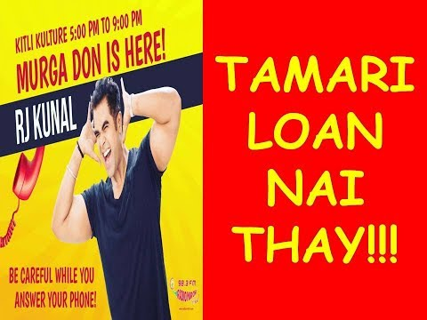  RJ KUNAL    MIRCHI MURGA   TAMARI LOAN NAI THAY!!   