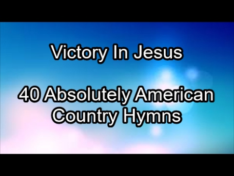 Victory in Jesus  - Absolutely American Country Hymns (Lyrics)